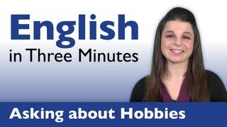 Learn English - Asking About Hobbies, What do you do for fun? english in three minutes